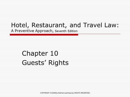 COPYRIGHT © 2008 by Delmar Learning. ALL RIGHTS RESERVED. Hotel, Restaurant, and Travel Law: A Preventive Approach, Seventh Edition Chapter 10 Guests'