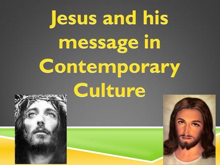  Presentations of Jesus in Contemporary Music.  Jesus and his message in 'Losing My Religion'.  Jesus in Contemporary Art.  How has our images of.