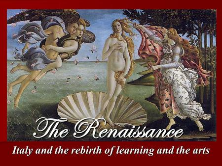 Italy and the rebirth of learning and the arts The Renaissance.