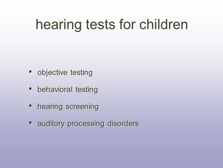 Objective testing behavioral testing hearing screening auditory processing disorders objective testing behavioral testing hearing screening auditory processing.