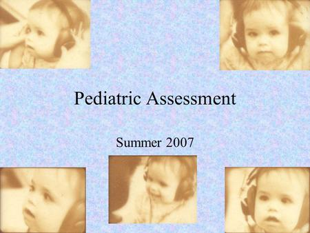 Pediatric Assessment Summer 2007. Auditory Responses In adults, response type was unimportant With children, it can have significant effects Possible.