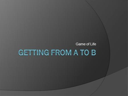 Game of Life. Making the right choice  Before you begin decide how much you can afford to spend  Decide which car models and options interest you 