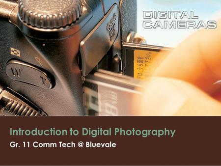 Introduction to Digital Photography Gr. 11 Comm Bluevale.