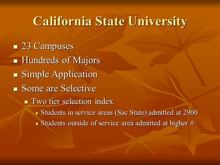 California State University 23 Campuses 23 Campuses Hundreds of Majors Hundreds of Majors Simple Application Simple Application Some are Selective Some.