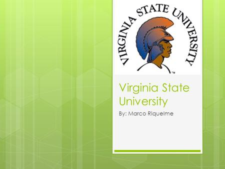 Virginia State University By: Marco Riquelme. Links  (School Site)