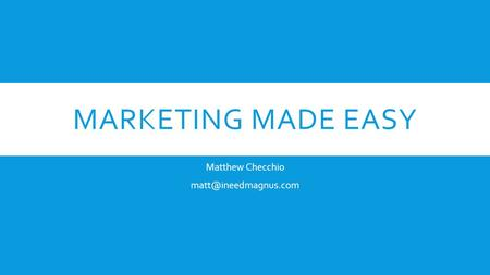 MARKETING MADE EASY Matthew Checchio