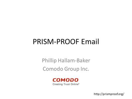 PRISM-PROOF  Phillip Hallam-Baker Comodo Group Inc.