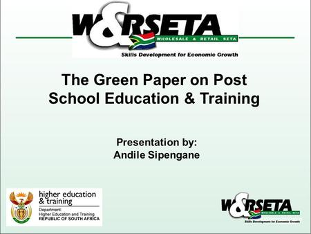The Green Paper on Post School Education & Training Presentation by: Andile Sipengane.