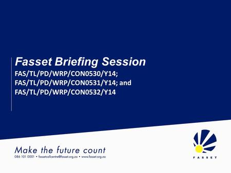 Fasset Briefing Session FAS/TL/PD/WRP/CON0530/Y14; FAS/TL/PD/WRP/CON0531/Y14; and FAS/TL/PD/WRP/CON0532/Y14.