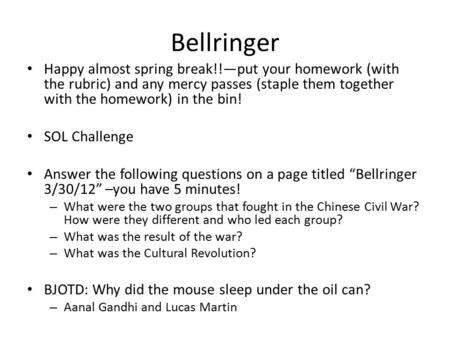 Bellringer Happy almost spring break!!—put your homework (with the rubric) and any mercy passes (staple them together with the homework) in the bin! SOL.
