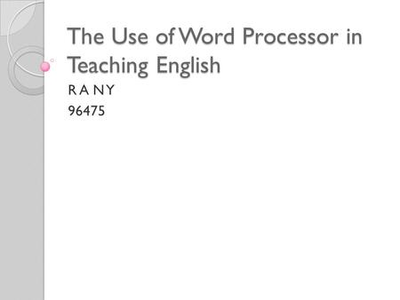 The Use of Word Processor in Teaching English R A N Y 96475.