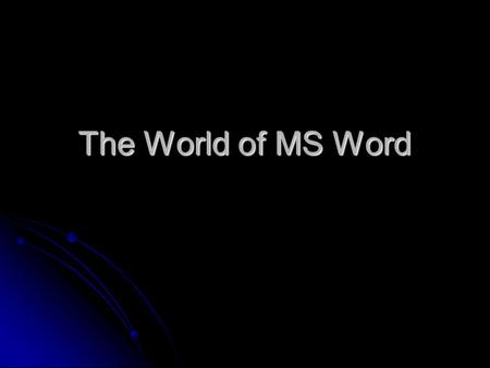 The World of MS Word. Producing a Word Document 1.Display the word processor document by either creating a new one or opening an existing document. 2.Type.