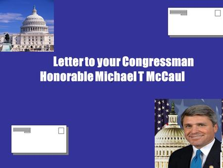 . Letter to your Congressman Honorable Michael T McCaul.