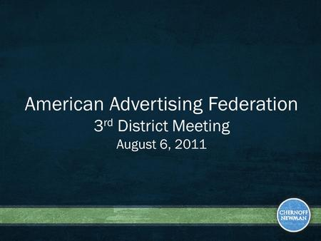American Advertising Federation 3 rd District Meeting August 6, 2011.
