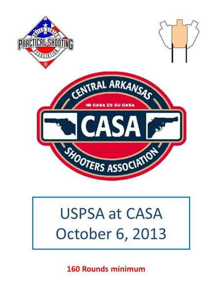 USPSA at CASA October 6, 2013 160 Rounds minimum.