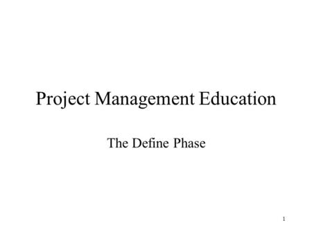 1 Project Management Education The Define Phase. 2 Agenda Introductions Project Management Review The Concept Phase Project Initiation Stakeholders and.