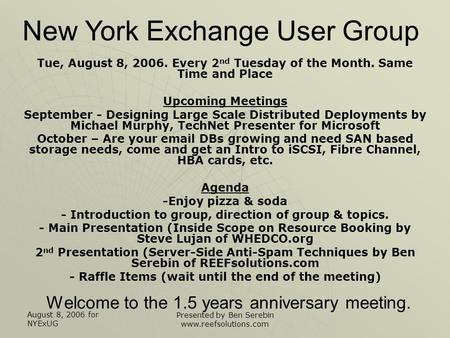 August 8, 2006 for NYExUG Presented by Ben Serebin www.reefsolutions.com Welcome to the 1.5 years anniversary meeting. Tue, August 8, 2006. Every 2 nd.