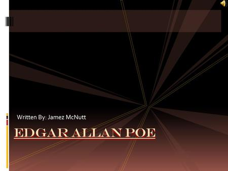 Written By: Jamez McNutt Edgar Allan Poe.  Edgar Allen Poe was an American writer, a poet, editor and a literary critic.  He was best known for his.