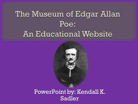 PowerPoint by: Kendall K. Sadler.  A timeline of Poe's life from his birth to his mysterious death  Timeline is paired with important historical events.