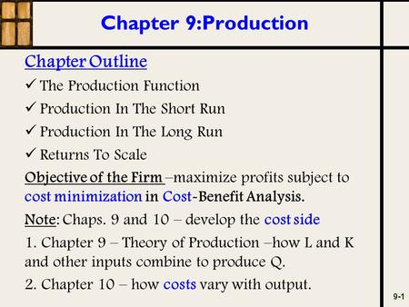 Chapter 9:Production Chapter Outline The Production Function Production In The Short Run Production In The Long Run Returns To Scale Objective of the Firm.