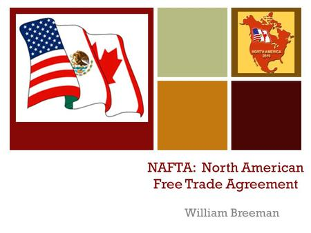 + NAFTA: North American Free Trade Agreement William Breeman.