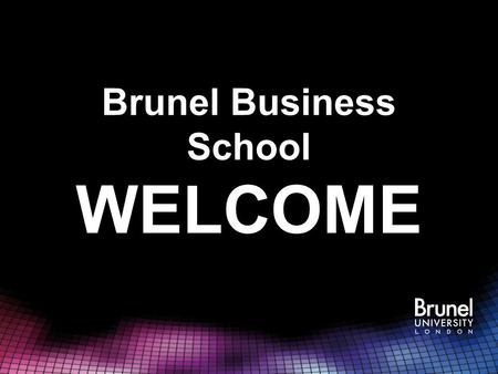 Brunel Business School WELCOME. Business School Achievements Rankings in Business Studies Category 4th in London and 21st in UK - Sunday Times University.