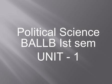 Political Science BALLB Ist sem UNIT - 1