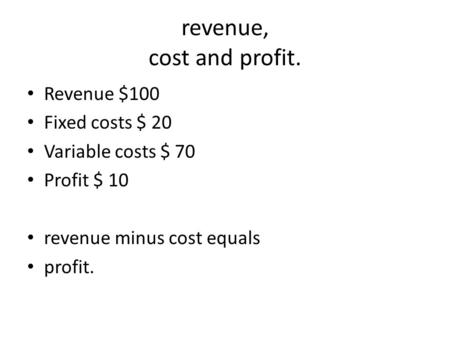 revenue, cost and profit.