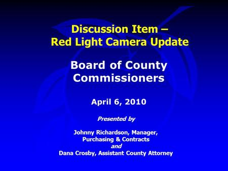 Discussion Item – Red Light Camera Update Presented by Johnny Richardson, Manager, Purchasing & Contracts and Dana Crosby, Assistant County Attorney Board.
