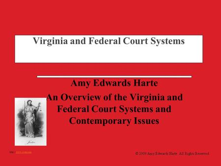 Virginia and Federal Court Systems Amy Edwards Harte An Overview of the Virginia and Federal Court Systems and Contemporary Issues