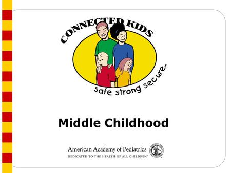 Middle Childhood. Child Mental Health School Performance Counseling Schedule: Middle Childhood School Connections Alcohol and Drugs Interpersonal Skills.