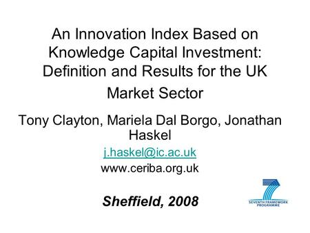 An Innovation Index Based on Knowledge Capital Investment: Definition and Results for the UK Market Sector Tony Clayton, Mariela Dal Borgo, Jonathan Haskel.