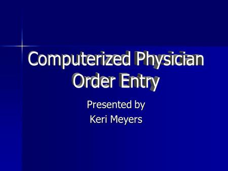 Presented by Keri Meyers. Objectives Describe Computerized Physician Order Entry Describe Computerized Physician Order Entry Describe and evaluate the.