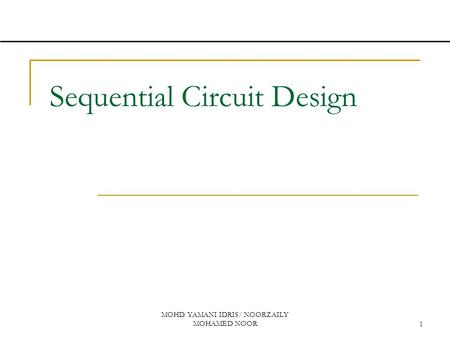 MOHD. YAMANI IDRIS/ NOORZAILY MOHAMED NOOR1 Sequential Circuit Design.