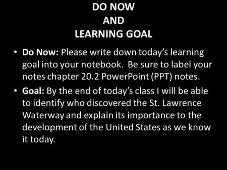 DO NOW AND LEARNING GOAL Do Now: Please write down today's learning goal into your notebook. Be sure to label your notes chapter 20.2 PowerPoint (PPT)