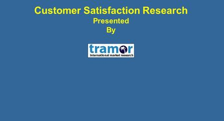 Customer Satisfaction Research Presented By. Introduction It is now a well established fact that the single most important factor affecting a company's.