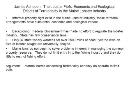 James Acheson, The Lobster Fiefs: Economic and Ecological Effects of Territoriality in the Maine Lobster Industry Informal property right exist in the.