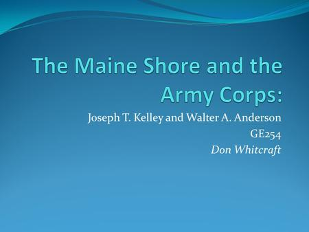 Joseph T. Kelley and Walter A. Anderson GE254 Don Whitcraft.