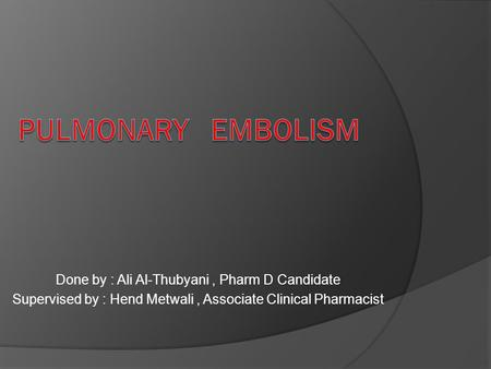 Done by : Ali Al-Thubyani, Pharm D Candidate Supervised by : Hend Metwali, Associate Clinical Pharmacist.