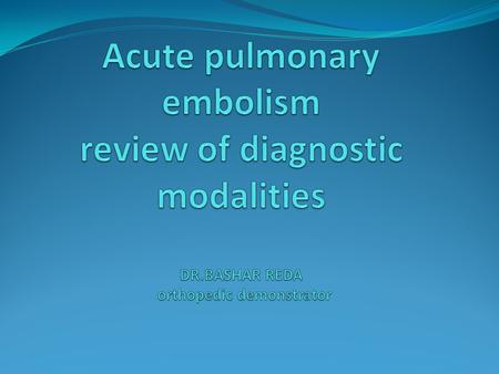 Acute pulmonary embolism review of diagnostic modalities DR