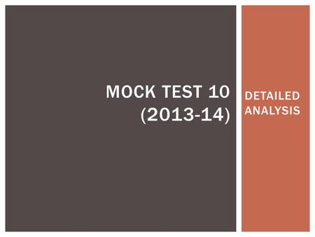 DETAILED ANALYSIS MOCK TEST 10 (2013-14). INTRODUCTION Mock Test 10 follows the CLAT pattern wherein the students are subjected to the same level of difficulty.