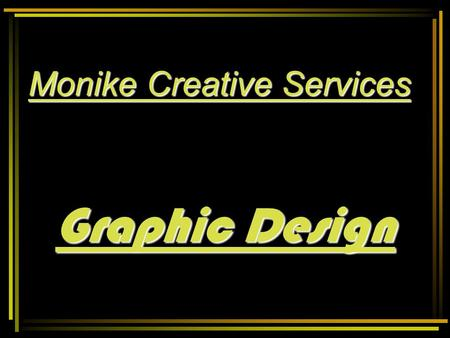 Monike Creative Services Graphic Design EVER LOW PRICES, GOOD DEALS, HIGH QUALITY, FAST SERVICE AND SATISFACTION GUARANTEED.