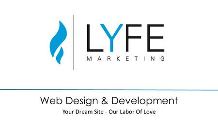 Web Design & Development Your Dream Site - Our Labor Of Love.