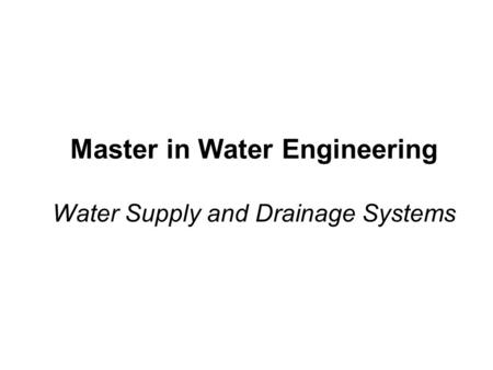 Master in Water Engineering Water Supply and Drainage Systems.