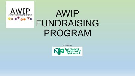 AWIP FUNDRAISING PROGRAM POWERED BY. FREE FUNDRAISI NG PROGRAM The Animal Welfare Insurance Program (AWIP), in Partnership with the National Non Profit.