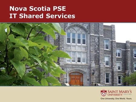 Nova Scotia PSE IT Shared Services. The Environment 11 Post Secondary Institutions in Nova Scotia Institutions operate a large and complex information.