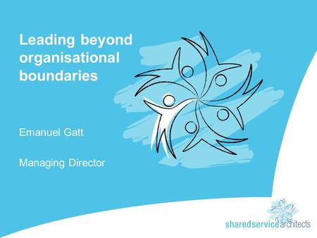 Leading beyond organisational boundaries Emanuel Gatt Managing Director 1.