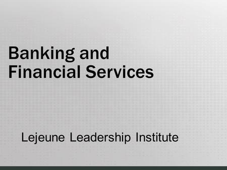 Lejeune Leadership Institute Banking and Financial Services.