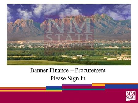 Banner Finance – Procurement Please Sign In. Housekeeping Cell Phones Facilities –Restrooms –Vending Machines –Emergency Assembly Area Breaks.