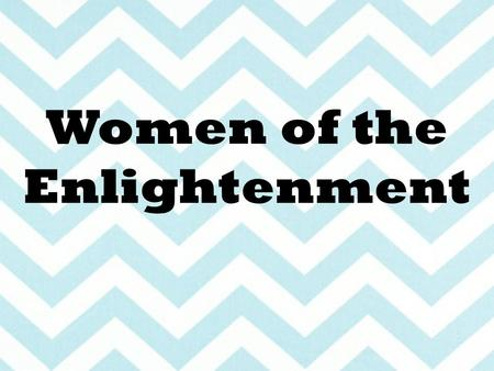 Women of the Enlightenment. Background From Renaissance to Enlightenment, women consistently considered inferior to men with domestic role in society.